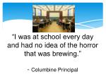 i was at school every day and had no idea of the horror that was brewing columbine principal