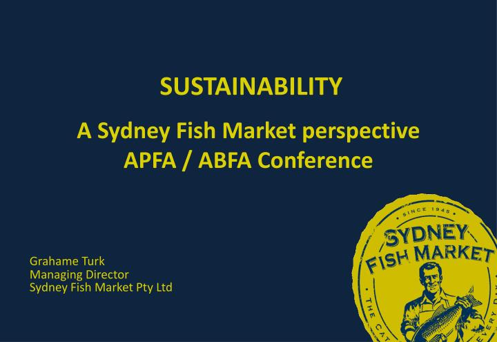 sustainability a sydney fish market perspective apfa abfa conference n.