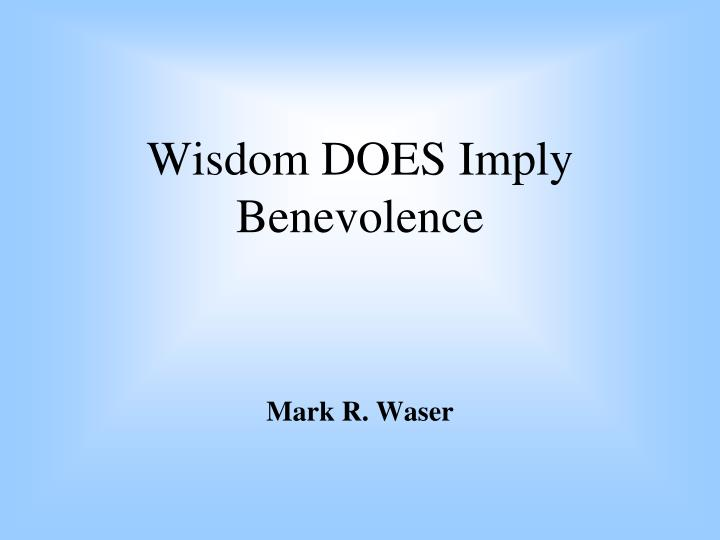 wisdom does imply benevolence n.