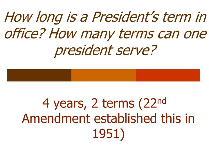 How long is a President's term in office? How many terms can one president serve?