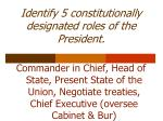 identify 5 constitutionally designated roles of the president