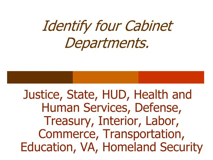 Identify four Cabinet Departments.