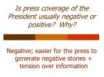 is press coverage of the president usually negative or positive why