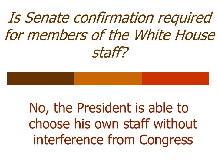 Is Senate confirmation required for members of the White House staff?