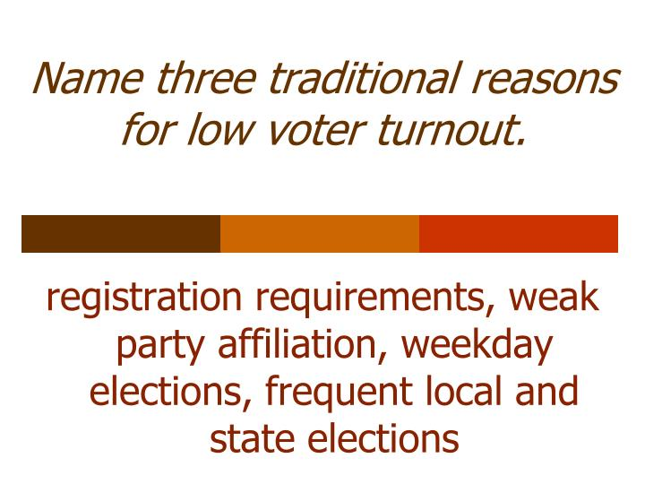 Name three traditional reasons for low voter turnout.