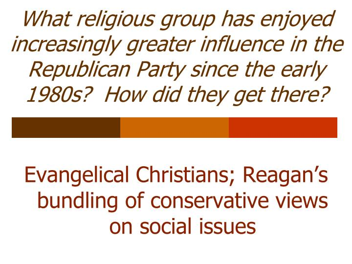 What religious group has enjoyed increasingly greater influence in the Republican Party since the early 1980s?  How did they get there?