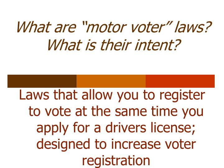 """What are """"motor voter"""" laws?  What is their intent?"""