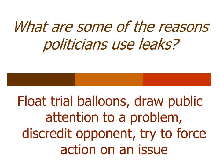 What are some of the reasons politicians use leaks?