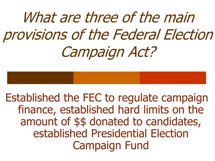 What are three of the main provisions of the Federal Election Campaign Act?