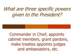 what are three specific powers given to the president