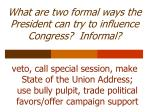 what are two formal ways the president can try to influence congress informal
