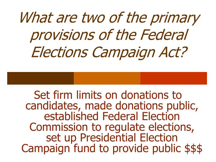What are two of the primary provisions of the Federal Elections Campaign Act?