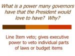 what is a power many governors have that the president would love to have why