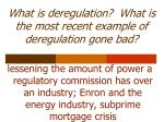 what is deregulation what is the most recent example of deregulation gone bad