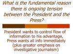 what is the fundamental reason there is ongoing tension between the president and the press