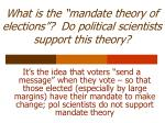 what is the mandate theory of elections do political scientists support this theory
