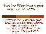 what two sc decisions greatly increased role of pacs