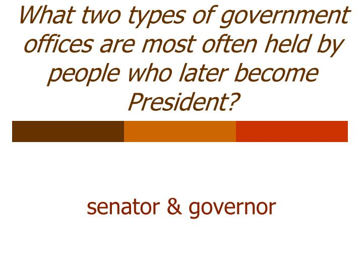 What two types of government offices are most often held by people who later become President?