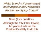 which branch of government must approve the president s decision to deploy troops