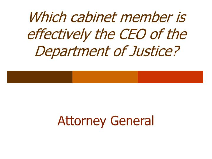 Which cabinet member is effectively the CEO of the Department of Justice?