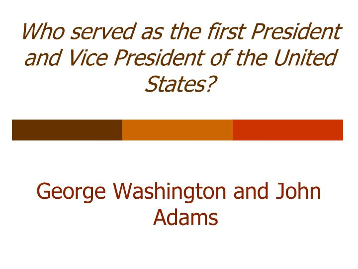Who served as the first President and Vice President of the United States?