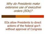 why do presidents make extensive use of executive orders eos