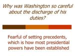 why was washington so careful about the discharge of his duties