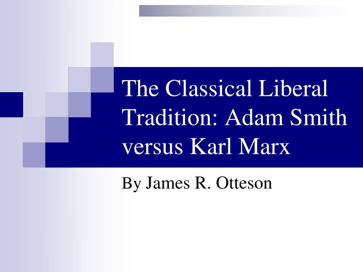 the classical liberal tradition adam smith versus karl marx n.