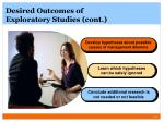 desired outcomes of exploratory studies cont