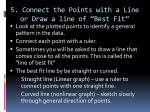 5 connect the points with a line or draw a line of best fit