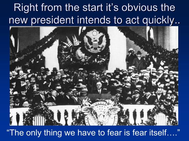 Right from the start it's obvious the new president intends to act quickly..