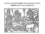 invasions disrupted trade towns declined and the feudal system was strengthened