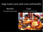 huge meals come with costs and benefits