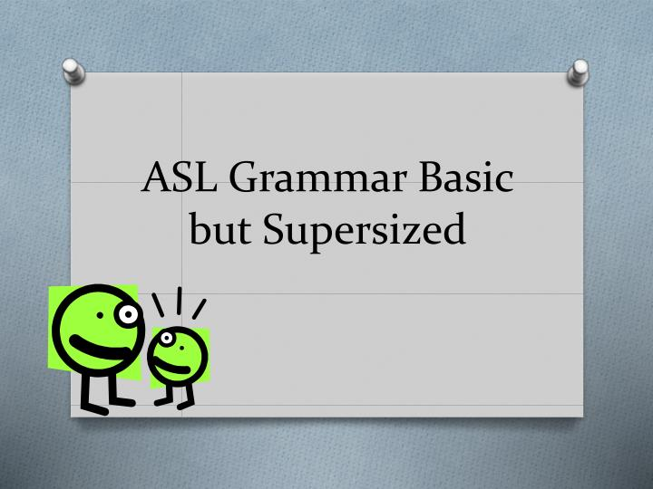 asl grammar basic but supersized n.