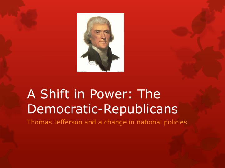 a shift in power the democratic republicans n.