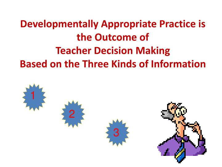 Developmentally Appropriate Practice is the Outcome of