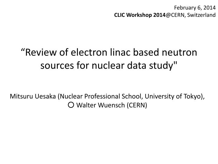 review of electron linac based neutron sources for nuclear data study n.