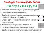 strategia innowacji dla polski p a r t y c y p a c y j n a