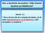 ken a konkista jerusalem i hiba daniel koutivo pa babilonia