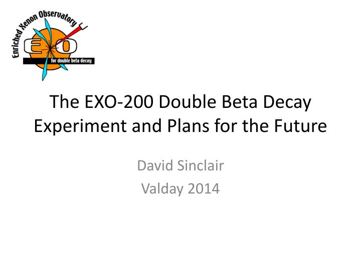 the exo 200 double beta decay experiment and plans for the future n.