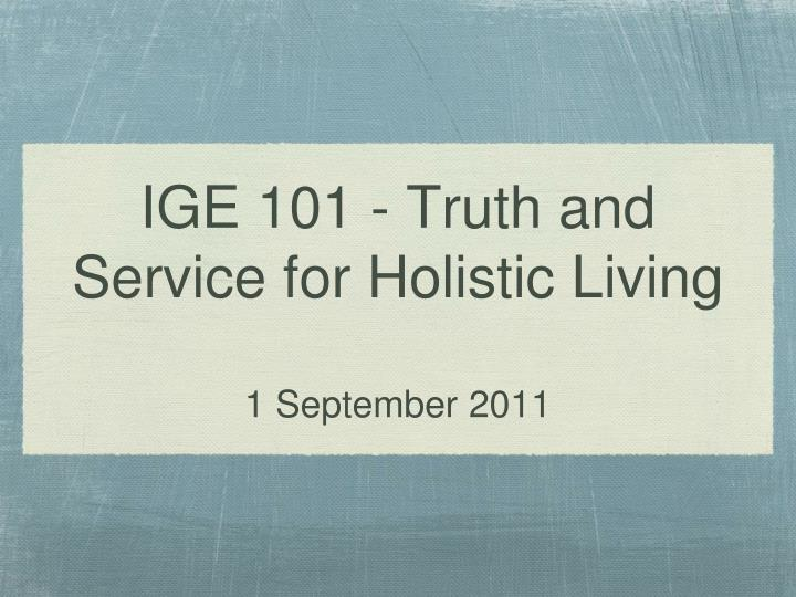 ige 101 truth and service for holistic living 1 september 2011 n.