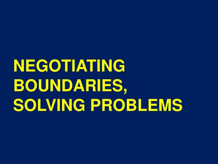 NEGOTIATING BOUNDARIES,