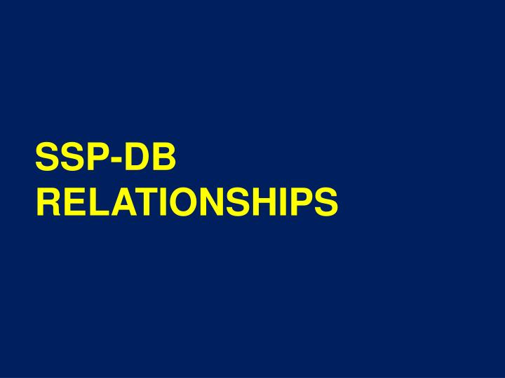 SSP-DB RELATIONSHIPS