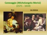 caravaggio michelangelo merisi 1571 16101