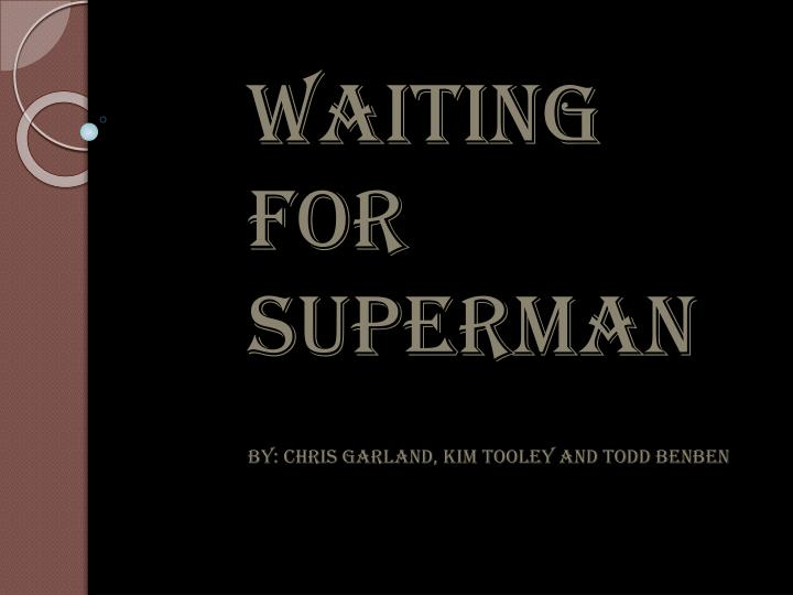waiting for superman by chris garland kim tooley and todd benben n.
