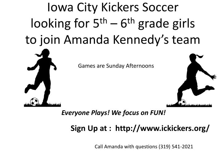 iowa city kickers soccer looking for 5 th 6 th grade girls to join amanda kennedy s team n.