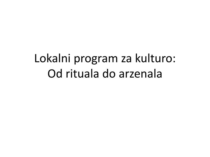lokalni program za kulturo od rituala do arzenala n.