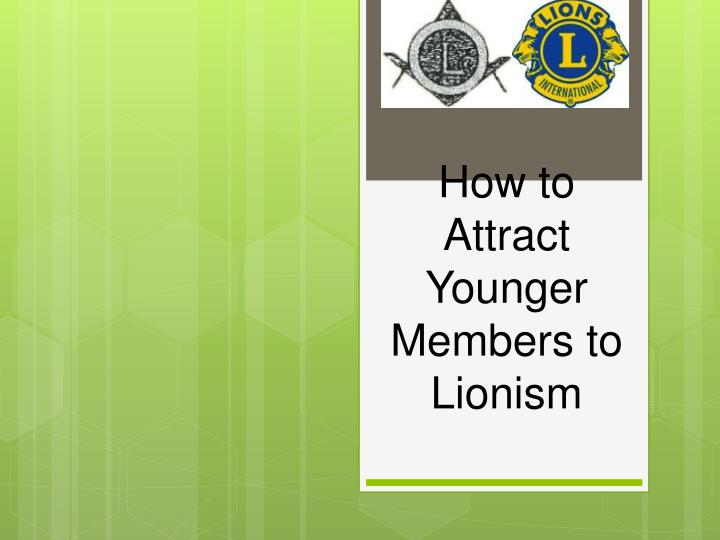 how to attract younger members to lionism n.