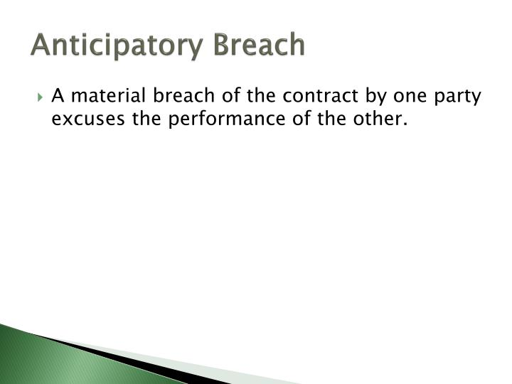 anticipatory breach of contract thesis A breach is material when it is so substantial that it defeats the object of the parties in making the contract the purpose of rescission is to restore the injured party to the position occupied before the contract was made.