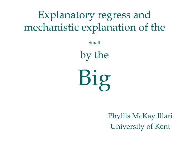 explanatory regress and mechanistic explanation of the small by the big n.